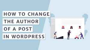 Beginner's Guide on How to Change the Author of a Post in WordPress